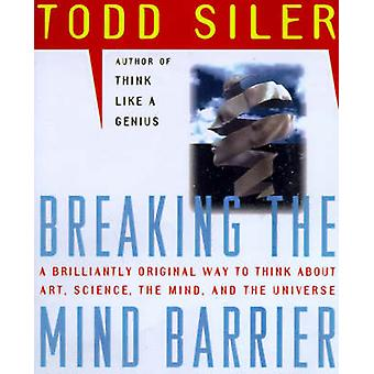 Breaking the Mind Barrier The Artscience of Neurocosmology by Siler & Todd
