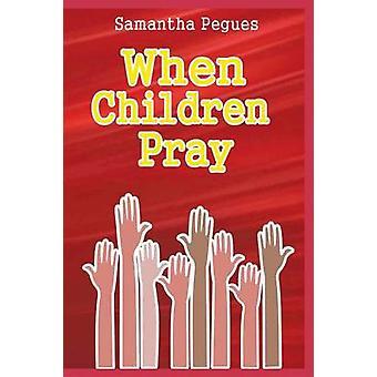 Quand les enfants prient par Pegues & Samantha