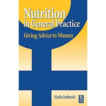 Nutrition in General Practice Giving Advice to Women by Seabrook & Nicola