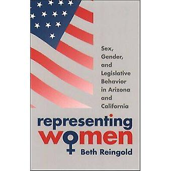Representing Women Sex Gender and Legislative Behavior in Arizona and California by Reingold & Beth