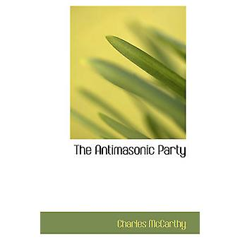 The Antimasonic Party by McCarthy & Charles