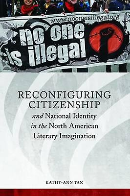Reconfigubague Citizenship and National Identity in the North American Literary Imagination by Tan & KathyAnn