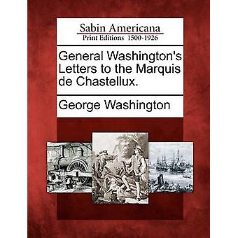 General Washingtons Letters to the Marquis de Chastellux. by Washington & George