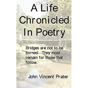 A Life Chronicled In Poetry Bridges built are not to be burned they must remain for those that follow. by Prater & John Vincent