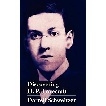 Discovering H.P. Lovecraft by Schweitzer & Darrell