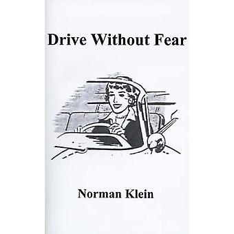 Drive Without Fear The Insecure Drivers Guide to Independence by Klein & Norman