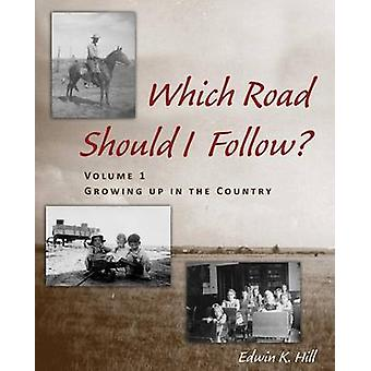 Which Road Should I Follow Volume I Growing up in the Country by Hill & Edwin K.