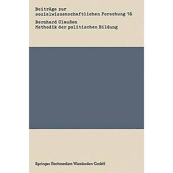 Methodik der politischen Bildung Von der pragmatischen vermittlungstechnologie zur praxisorientierten Theorie der Kultivierung emanzipatorischen politischen Lernens par Clauen & Bernhard