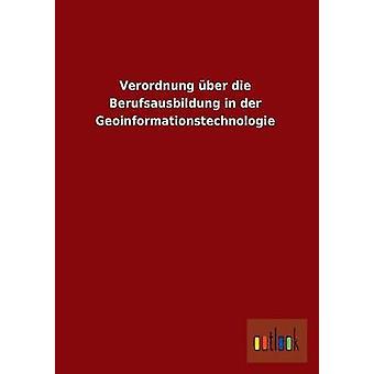 Verordnung Uber Die Berufsausbildung in Der Geoinformationstechnologie by Ohne Autor