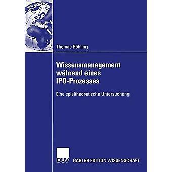 Wissensmanagement whrend eines IPOProzesses Eine spieltheoretische Untersuchung av Rhling & Thomas