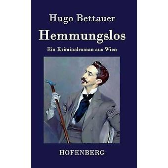 Hemmungslos by Bettauer & Hugo