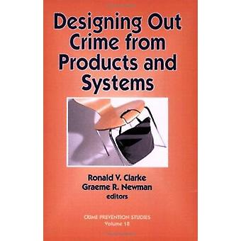 Designing Out Crime from Products and Systems - v. 18 by Ronald V. Cla