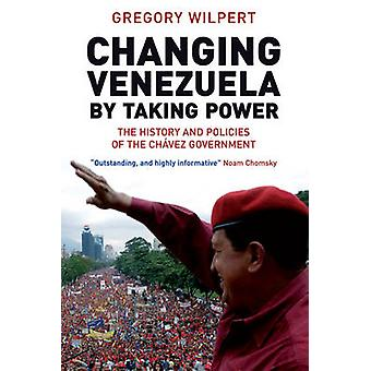 Changing Venezuela by Taking Power - The History and Policies of the C