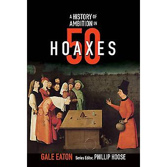 A History of Ambition in 50 Hoaxes by Gale Eaton - Phillip Hoose - 97