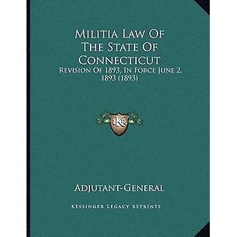 Militia Law of the State of Connecticut - Revision of 1893 - in Force