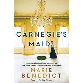 Carnegie's Maid - A Novel! by Marie Benedict - 9781492646617 Book