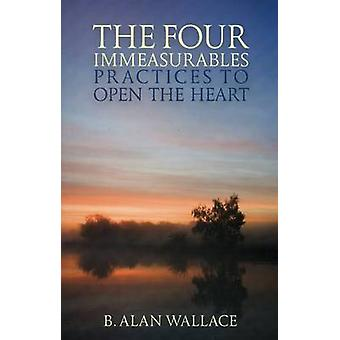 Four Immeasurables - Practices to Open the Heart (New edition) by B. A