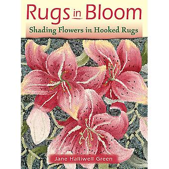 Rugs in Bloom - Shading Flowers in Hooked Rugs by Jane Halliwell Green