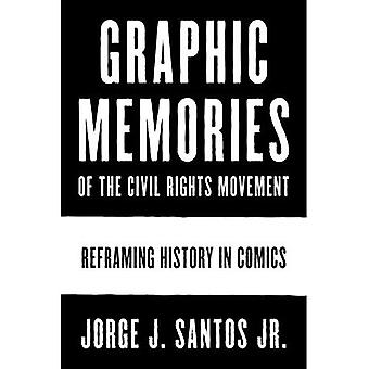 Graphic Memories of the Civil Rights Movement: Reframing History in Comics� (World Comics and Graphic Nonfiction Series)
