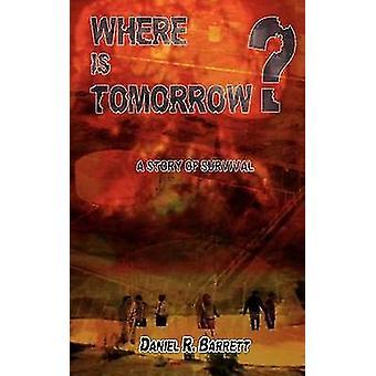 Where is Tomorrow  A Story of Survival by Barrett & Daniel R.