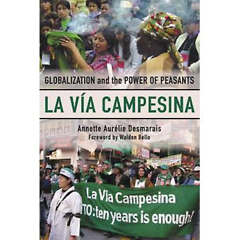 La Vía Campesina: Globalization and the Power of Peasants (Paperback) by Desmarais Annette Aurelie