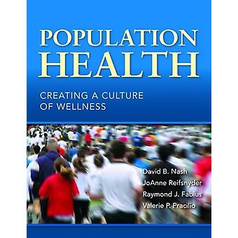 Population Health: Creating a Culture of Wellness (Paperback) by Nash David B. Reifsnyder Joanne Fabius Raymond J. Pracilio Valerie P.