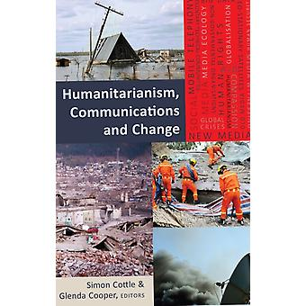 Humanitarianism Communications and Change: 19 (Global Crises and the Media) (Paperback) by Cottle Simon Cooper Glenda