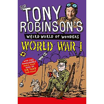 Tony Robinson's Weird World of Wonders - World War I (Paperback) by Robinson Sir Tony