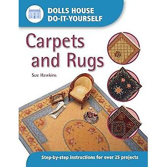 Carpets and Rugs - Step-by-step Instructions for More Than 25 Projects