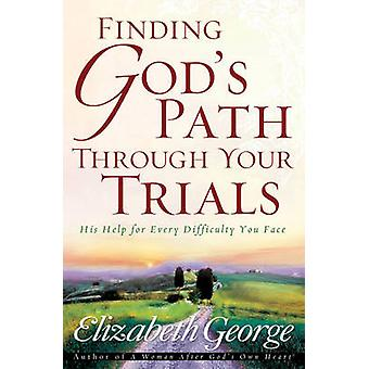 Gottes Weg durch deine Prüfungen - seine Hilfe für jede Schwierigkeit finden