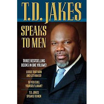 T.D. Jakes Speaks to Men - 3-in-1 by T. D. Jakes - 9780764212871 Book