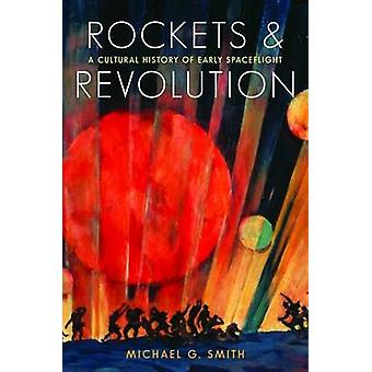 Rockets and Revolution - A Cultural History of Early Spaceflight by Mi