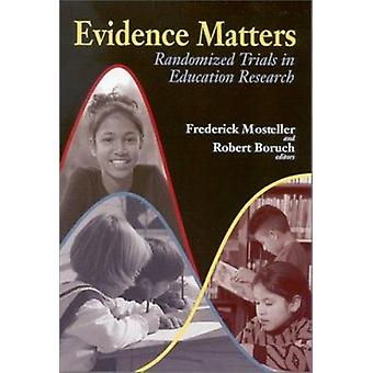 Evidence Matters - Randomized Trials in Education Research by Frederic