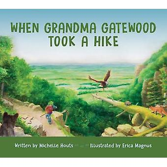 When Grandma Gatewood Took a Hike by Michelle Houts - Erica Magnus -