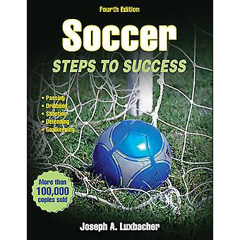 Soccer - Steps to Success (4th Revised edition) by Joseph A. Luxbacher