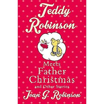 Teddy Robinson meets Father Christmas and other stories by Joan G. Ro