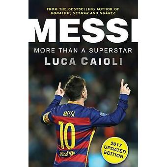 Messi - More Than a Superstar - 2017 (Updated ed) by Luca Caioli - 9781