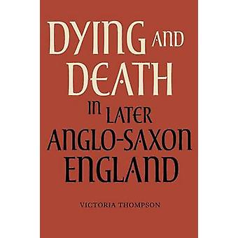 Dying and Death in Later Anglo-Saxon England by Victoria Thompson - 9
