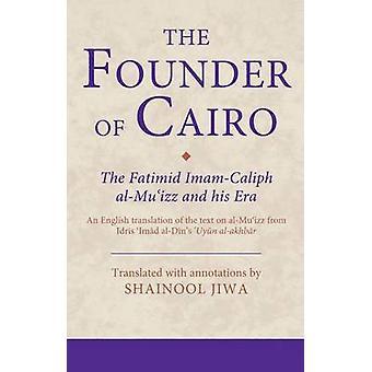 Grundare av Kairo - den fatimidiske Imam-Kalif Al-Mu'izz och hans Era (