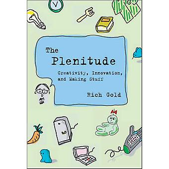 The Plenitude - Creativity - Innovation - and Making Stuff by Rich Gol