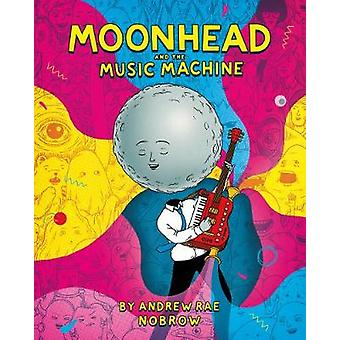 Moonhead and the Music Machine by Andrew Rae - 9781910620335 Book