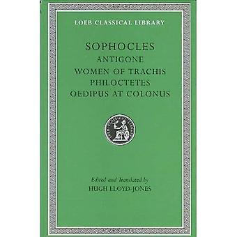 Plays:  Antigone ,  Women of Trachis ,  Philocetes ,  Oedipus at Colonus  Vol 2 (Loeb Classical Library)