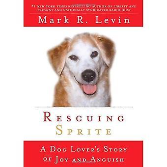 Räddande Sprite: En hund Lovers berättelse av glädje och vånda