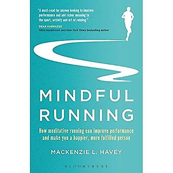 Mindful Running: How�Meditative Running Can Improve�Performance and Make You a�Happier, More Fulfilled Person