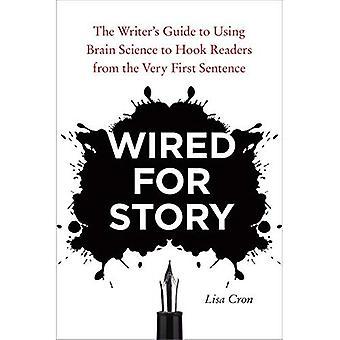 Câblés pour histoire: Guide de l'écrivain à utiliser la Science du cerveau aux lecteurs de crochet depuis la toute première phrase