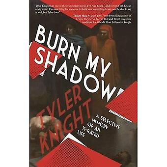 Burn My Shadow: A Selective Memory of an X-Rated Life