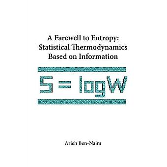 Farewell to Entropy, A: Statistical Thermodynamics Based on Information: 0