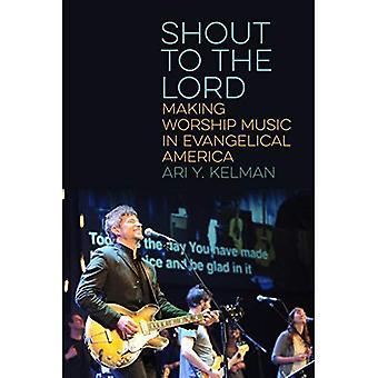 Huutaa Herran: tehdä ylistysmusiikki evankelisten Amerikassa (Pohjois-Amerikan uskontojen)