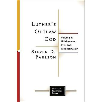 Luther's Outlaw God: Volume� 1: Hiddenness, Evil, and Predestination (Lutheran Quarterly Books)