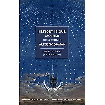 History Is Our Mother: Three Libretti: Nixon in China, the Death of Klinghoffer, the Magic Flute